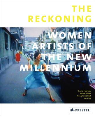 The Reckoning By Heartney, Eleanor/ Posner, Helaine/ Princenthal, Nancy/ Scott, Sue